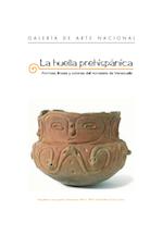 2005 octubre - 2006 enero. La huella prehispanica. Formas, líneas y colores del noroeste de Venezuela.
