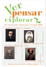 2007 agosto - diciembre. Ver, Pensar y Explorar. Un recorrido visual por el siglo XIX.