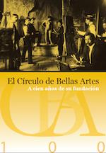 El Círculo de Bellas Artes. A cien años de su fundación. Septiembre 2012 - Febrero 2013.