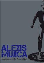 2011 agosto- octubre. Alexis Mujica. Rabiosamente figurativo.